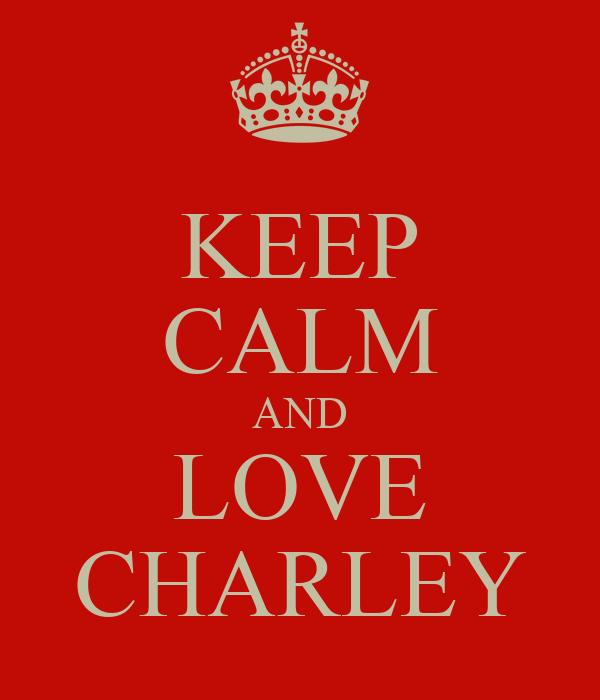 KEEP CALM AND LOVE CHARLEY