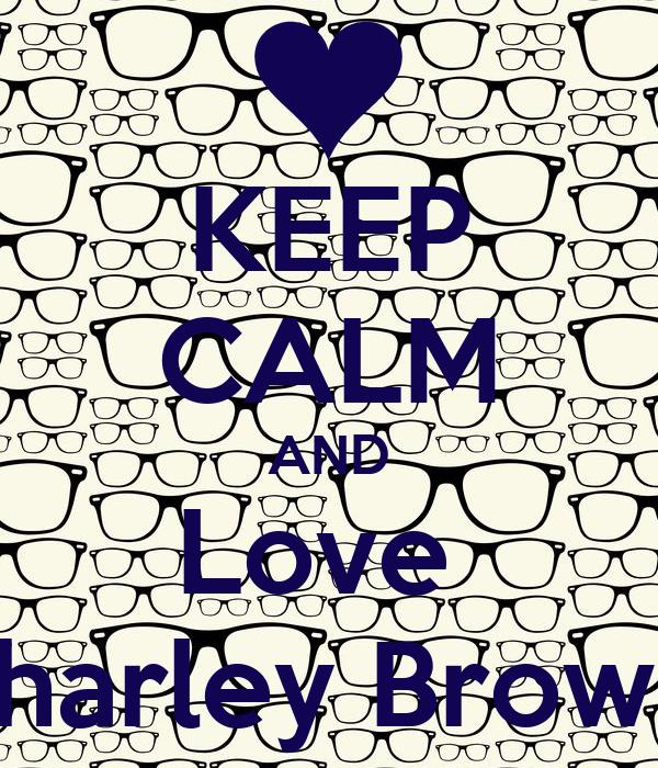 KEEP CALM AND Love  Charley Brown