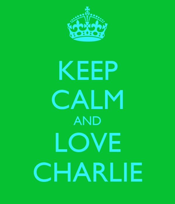 KEEP CALM AND LOVE CHARLIE