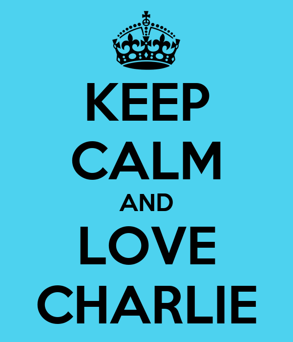 KEEP CALM AND LOVE CHARLIE