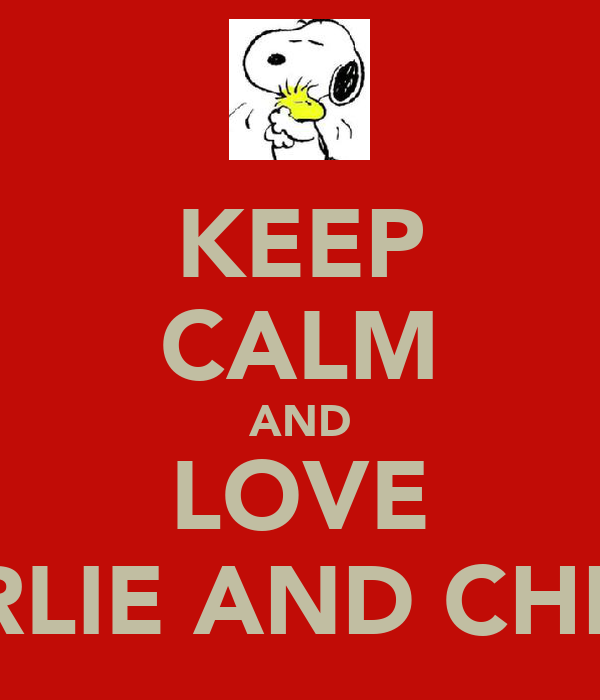 KEEP CALM AND LOVE CHARLIE AND CHRISSY