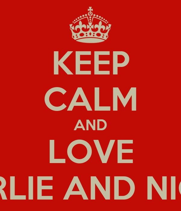 KEEP CALM AND LOVE CHARLIE AND NICOLE