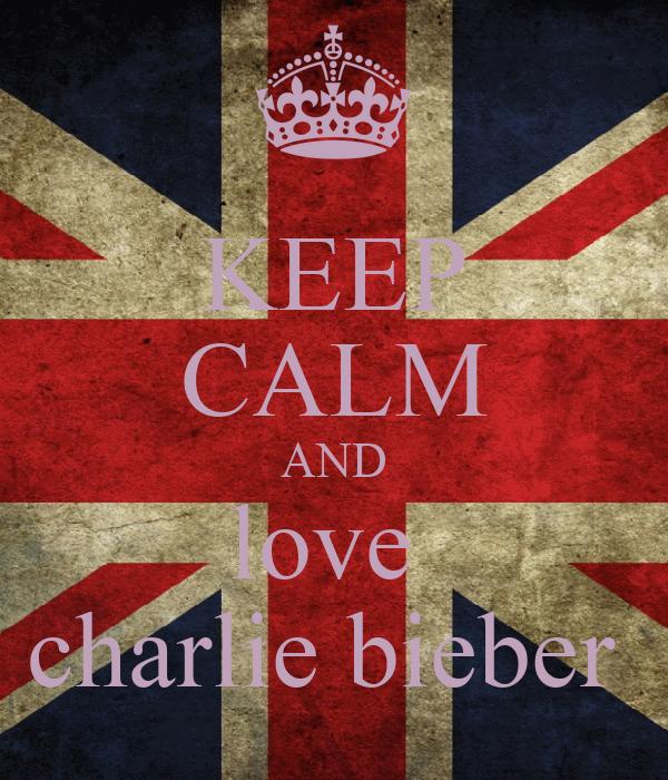KEEP CALM AND love  charlie bieber