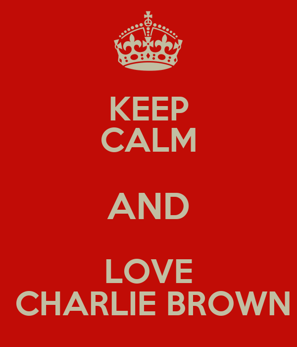 KEEP CALM AND LOVE  CHARLIE BROWN