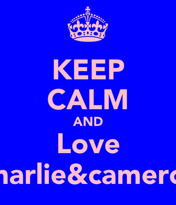 KEEP CALM AND Love Charlie&cameron