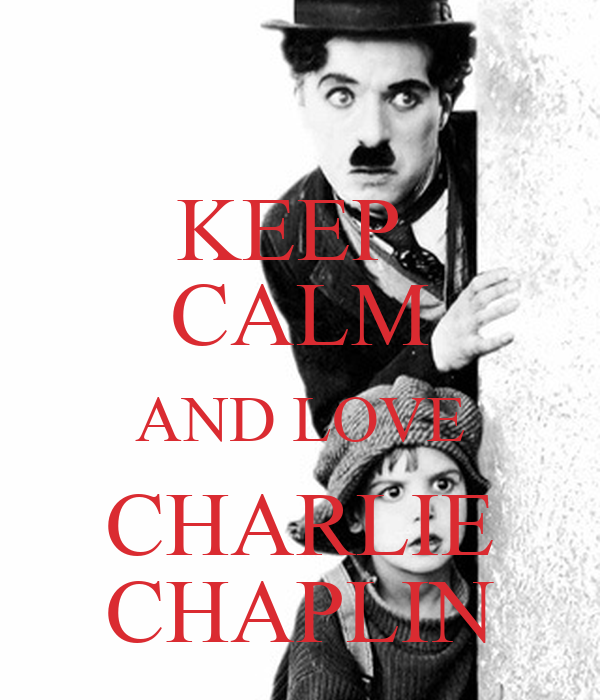 KEEP  CALM AND LOVE CHARLIE CHAPLIN
