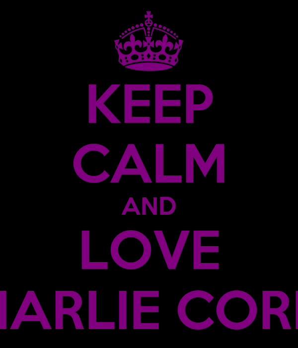 KEEP CALM AND LOVE CHARLIE CORRY