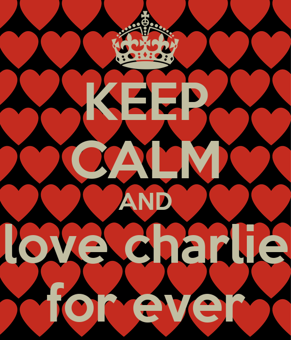 KEEP CALM AND love charlie for ever