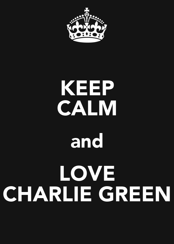 KEEP CALM and LOVE CHARLIE GREEN