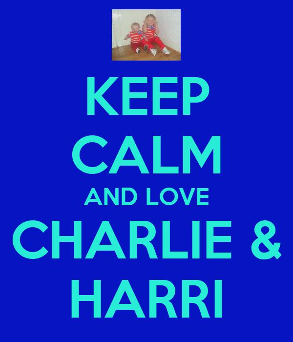KEEP CALM AND LOVE CHARLIE & HARRI