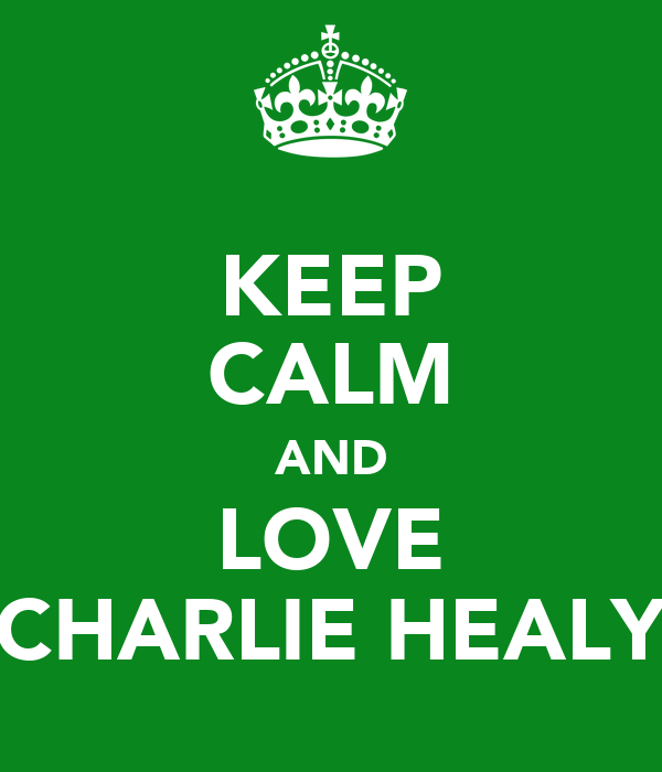 KEEP CALM AND LOVE CHARLIE HEALY