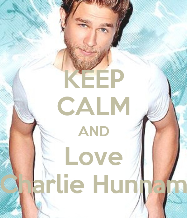 KEEP CALM AND Love Charlie Hunnam