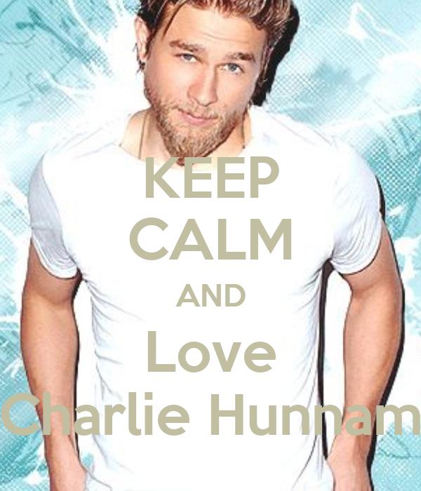 KEEP CALM AND Love Charlie Hunnam