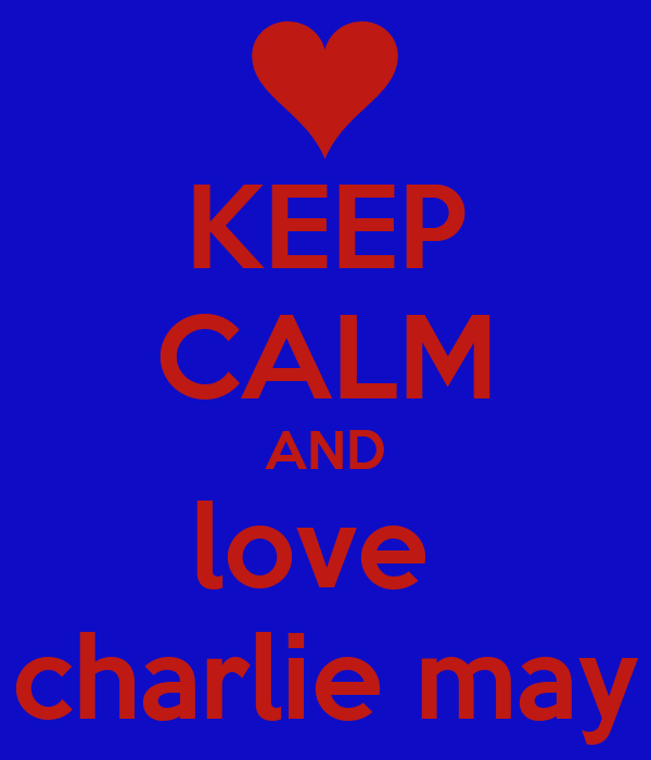 KEEP CALM AND love  charlie may