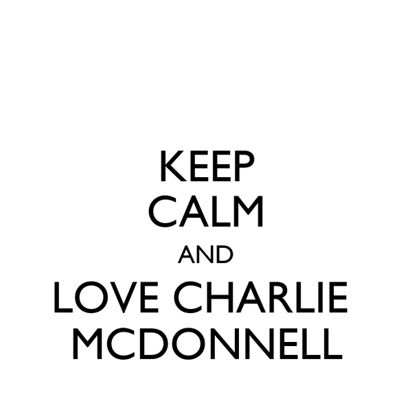 KEEP CALM AND LOVE CHARLIE  MCDONNELL