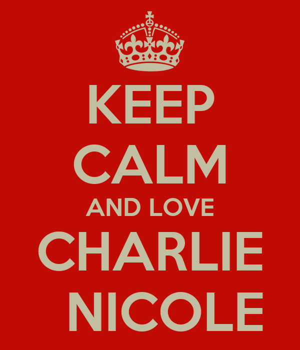 KEEP CALM AND LOVE CHARLIE   NICOLE