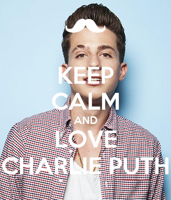 KEEP CALM AND LOVE CHARLIE PUTH