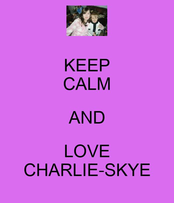 KEEP CALM AND LOVE CHARLIE-SKYE