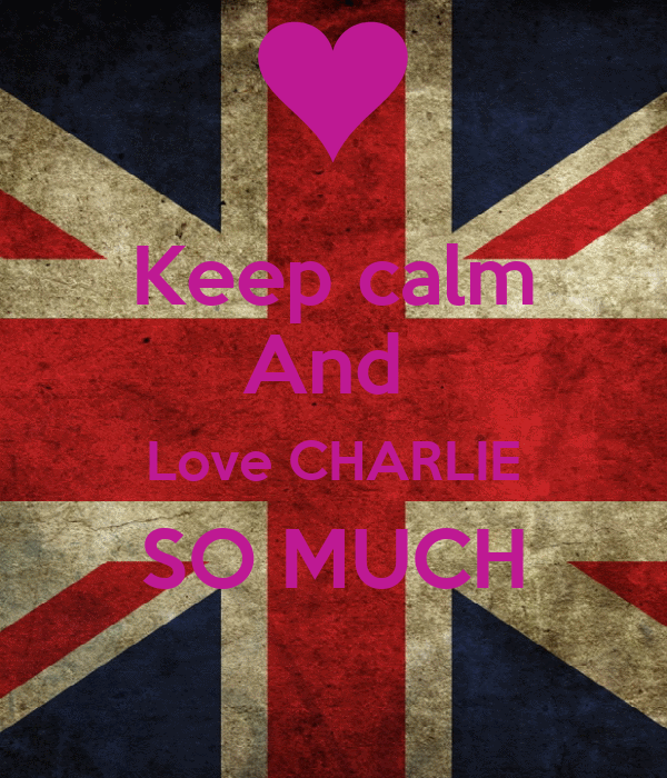 Keep calm And  Love CHARLIE SO MUCH
