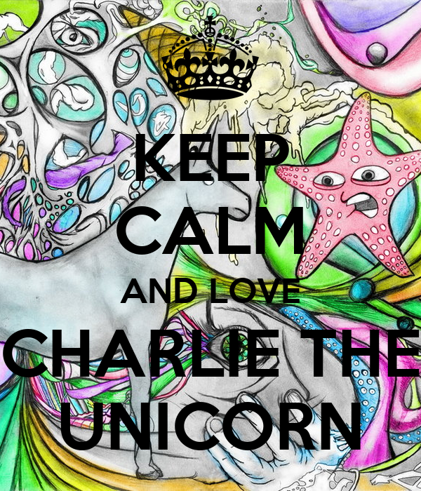 KEEP CALM AND LOVE CHARLIE THE UNICORN