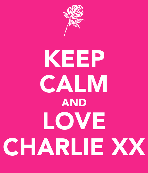 KEEP CALM AND LOVE CHARLIE XX