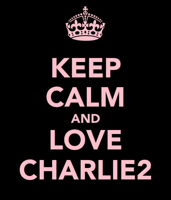 KEEP CALM AND LOVE CHARLIE2