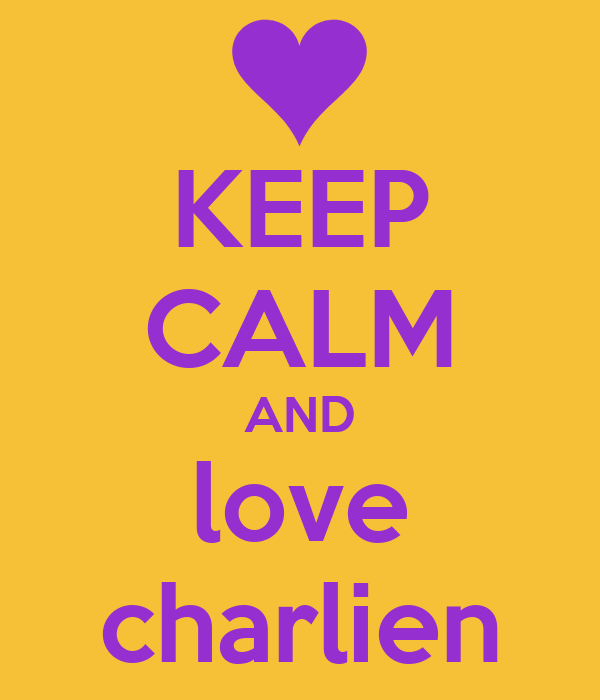 KEEP CALM AND love charlien