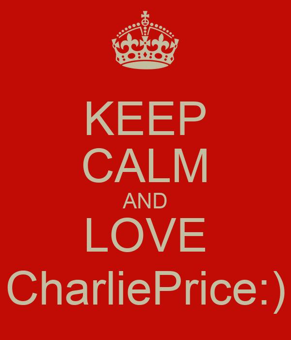 KEEP CALM AND LOVE CharliePrice:)