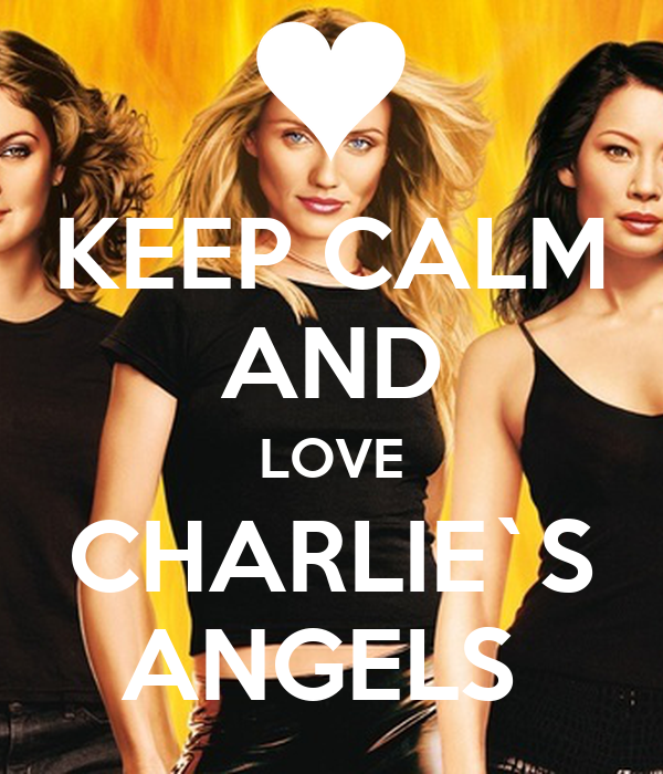 KEEP CALM AND LOVE CHARLIE`S ANGELS