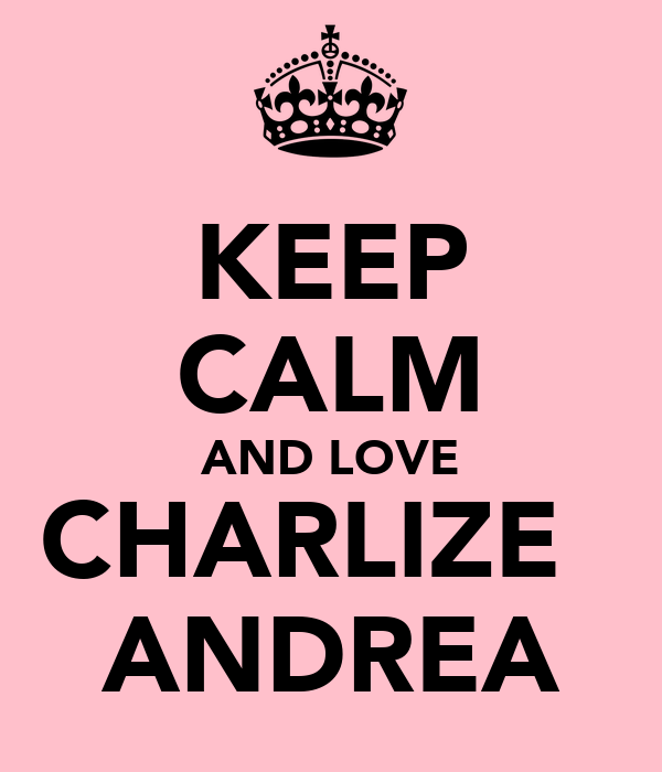 KEEP CALM AND LOVE CHARLIZE   ANDREA