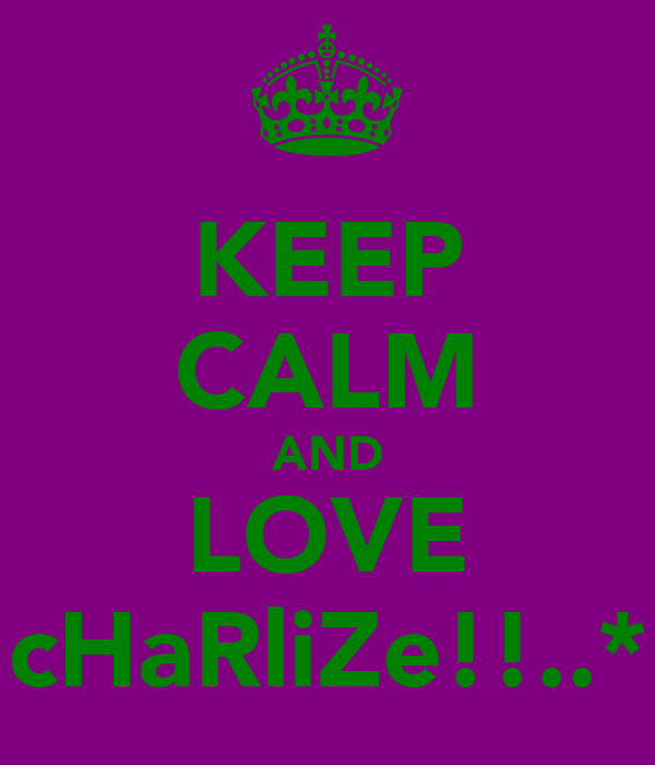 KEEP CALM AND LOVE cHaRliZe!!..*