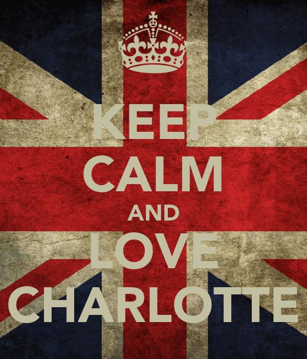 KEEP CALM AND LOVE CHARLOTTE