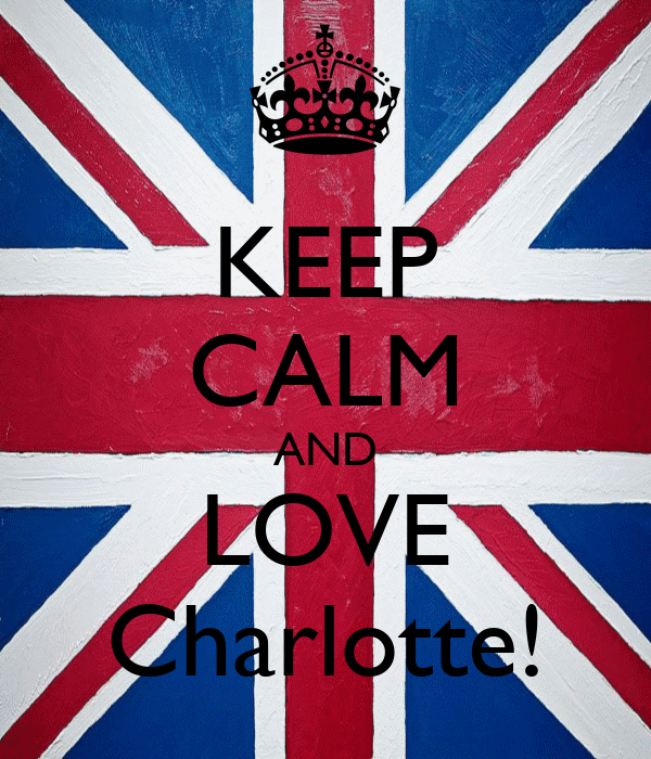 KEEP CALM AND LOVE Charlotte!