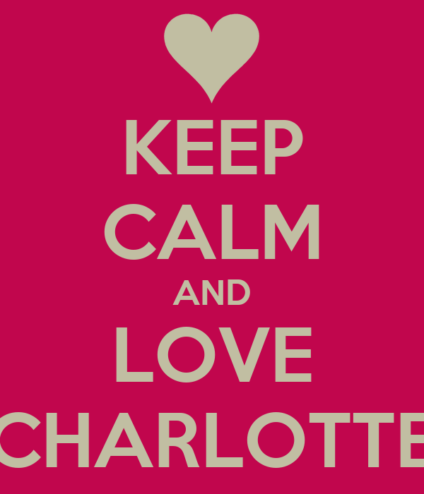 KEEP CALM AND LOVE CHARLOTTE