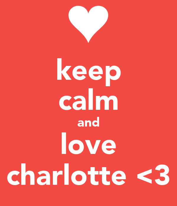 keep calm and love charlotte <3