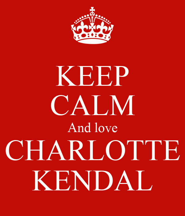 KEEP CALM And love CHARLOTTE KENDAL