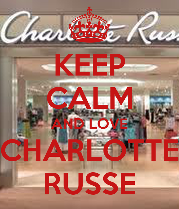 KEEP CALM AND LOVE CHARLOTTE RUSSE