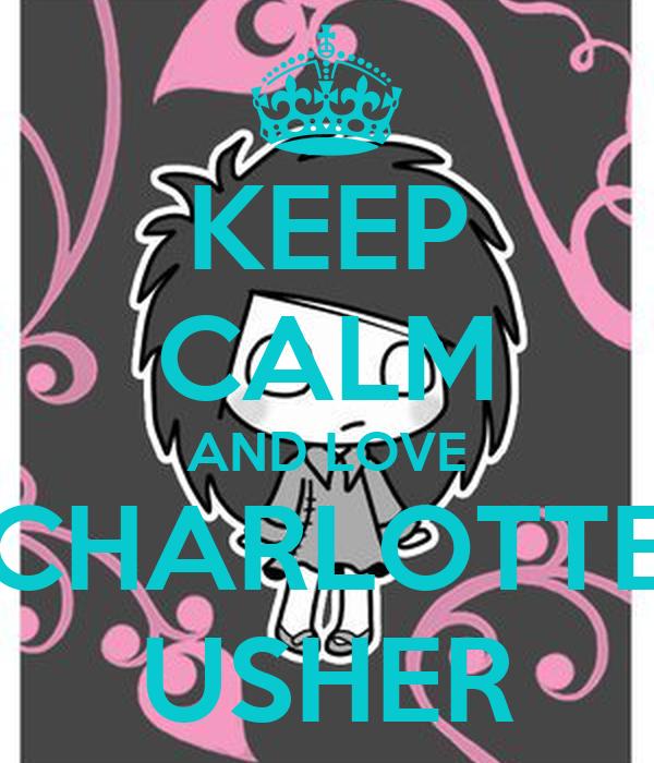 KEEP CALM AND LOVE CHARLOTTE USHER