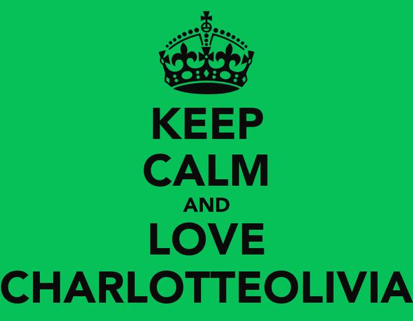 KEEP CALM AND LOVE CHARLOTTEOLIVIA