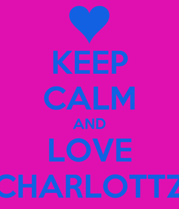 KEEP CALM AND LOVE CHARLOTTZ