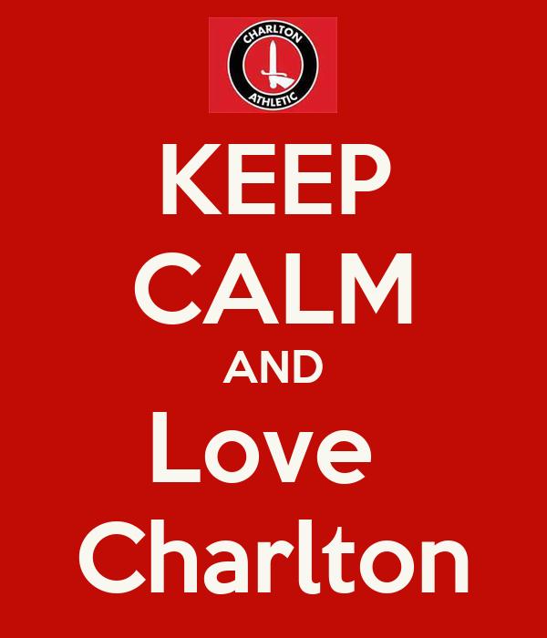 KEEP CALM AND Love  Charlton