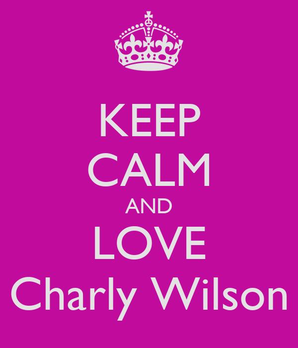 KEEP CALM AND LOVE Charly Wilson
