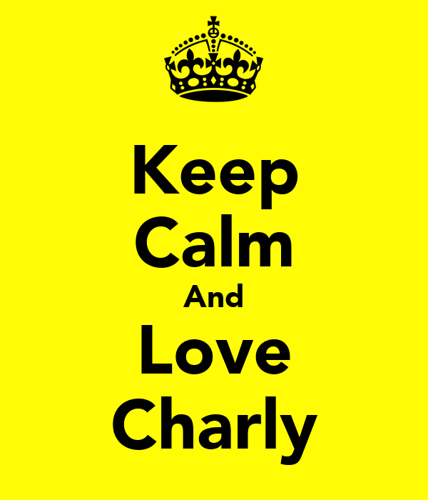 Keep Calm And Love Charly