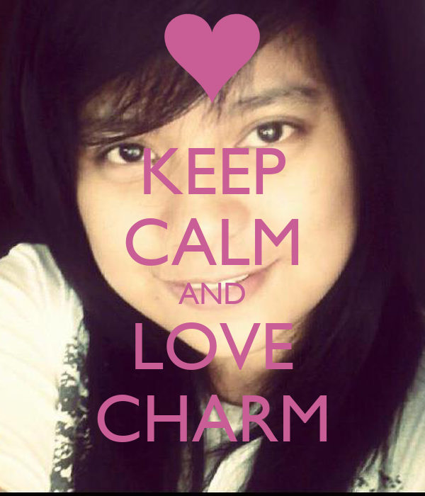 KEEP CALM AND LOVE CHARM