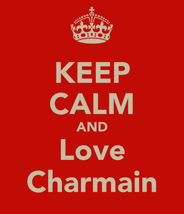 KEEP CALM AND Love Charmain