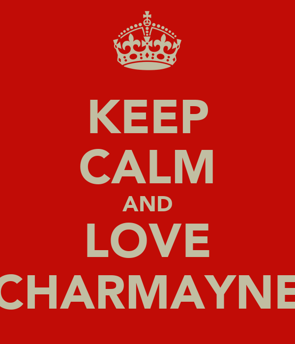 KEEP CALM AND LOVE CHARMAYNE