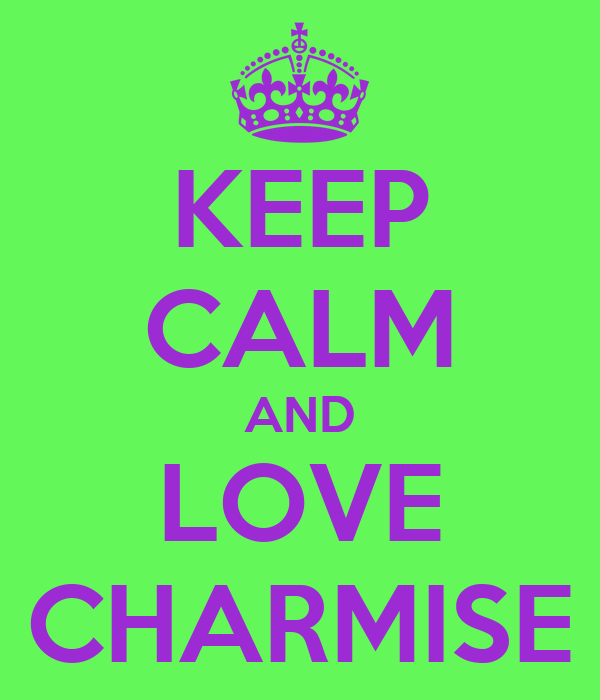 KEEP CALM AND LOVE CHARMISE
