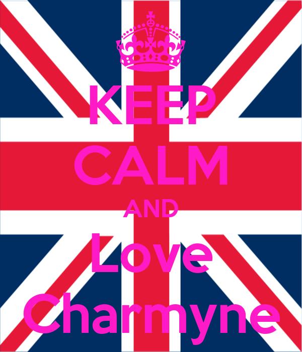 KEEP CALM AND Love Charmyne