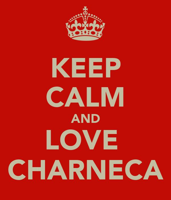 KEEP CALM AND LOVE  CHARNECA