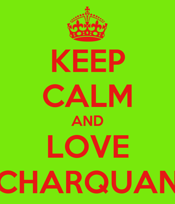 KEEP CALM AND LOVE CHARQUAN